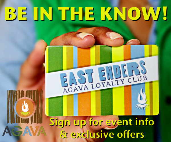 Be in the Know! Sign up for Agava's East Enders weekly e-mail for events and offers.