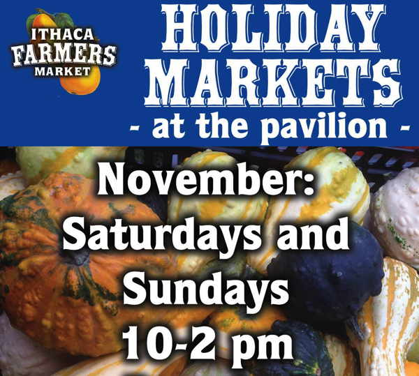 Ithaca Farmers Market Saturdays and Sundays 10-2 in November